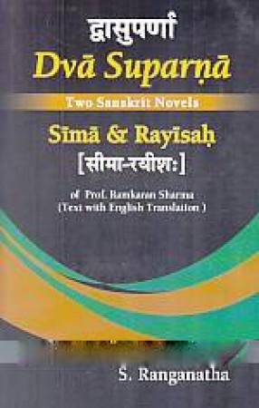 Dva suparna: Two Sanskrit Novels 'Sima & Rayisah' of Prof. Ramkaran Sharma: Text with English translation = Dvasuparna: Sima-Rayisah