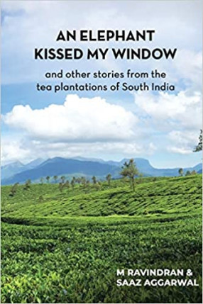 An Elephant Kissed My Window: and Other Stories From the Tea Plantations of South India