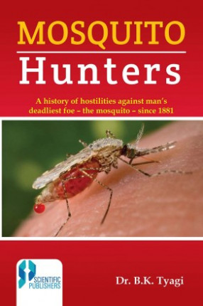 Mosquito Hunters (A History of Hostilities Against Man's Deadliest Foe - the Mosquito - Since 1881)