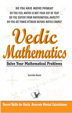 Vedic Mathematics: Solve Your Mathematical Problems: Secret Skills For Quick, Accurate Mental Calculations