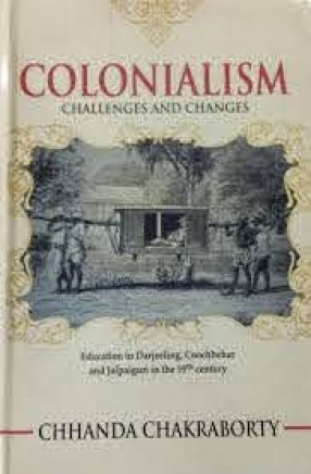 Colonialism: Challenges and Changes: Education in Darjeeling, Coochbehar and Jalpaiguri in the 19th century