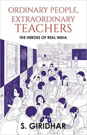 Ordinary People, Extraordinary Teachers: the Heroes of Real India