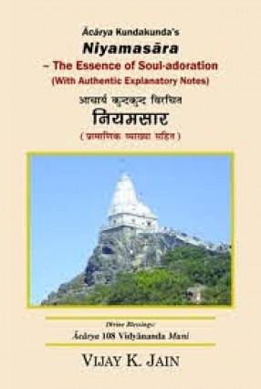 Acarya Kundakunda's Niyamasra: the Essence of Soul-Adoration (With Authentic Explanatory Notes) = Acarya Kundakunda ViracitaNiyamasra: Pramanika Vyakhya Sahita