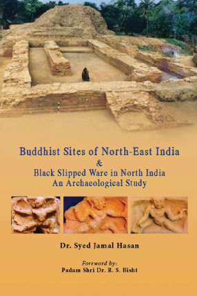 Buddhist Sites of North-East India & Black Slipped Ware in North India: An Archaeological Study
