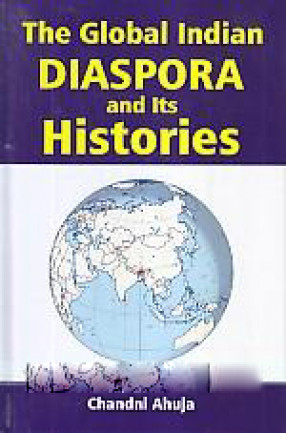 The Global Indian Diaspora and Its Histories