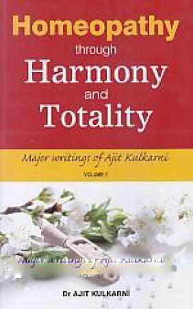 Homeopathy Through Harmony and Totality: Major Writings of Ajit Kulkarni