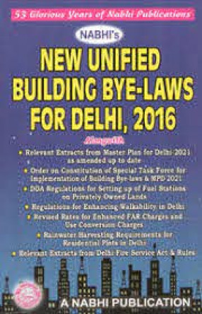 Nabhi's New Unified Building Bye-Laws for Delhi, 2016: Alongwith Editorial Comments, References & Cross-References of Earlier Building Bye-Laws, Rules & Notifications as Applicable