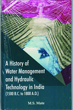 A History of Water Management and Hydraulic Technology in India, 1500 B.C. to 1800 A.D