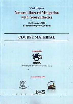 Workshop on Natural Hazard Mitigation with Geosynthetics,11-12 January 2019, Thiruvananthapuram (Kerala): Course Material