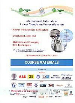 International Tutorials on Latest Trends and Innovations on Power Transformers & Reactors, Overhead Line; and Materials and Emerging Test Techniques: Under the Aegis of CIGRE SC A2 on Transformers; B2 on Overhead Lines and D1 on Materials, 20 November 2