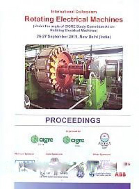 International Colloquium, Rotating Electrical Machines: Under the Aegis of CIGRE Study Committee A1 on Rotating Electrical Machines, 26-27 September 2019, New Delhi (India): Proceedings