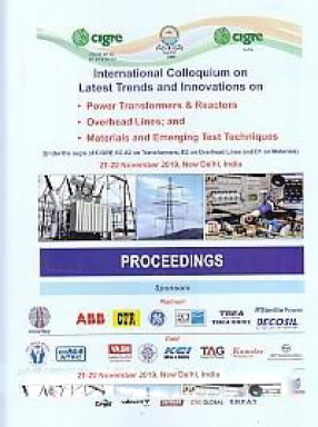 International Colloquium on Latest Trends and Innovations on Power Transformers and Reactors Overhead Lines; and Materials and Emerging Test Techniques: Under the Aegis of CIGRE SC A2 on Transformers; B2 on Overhead lines and D1 on Materials, 21-22 Novem
