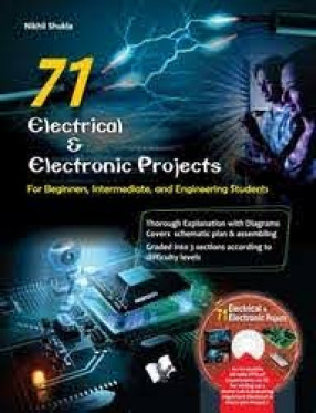 71 Electrical & Electronic Projects: For Beginners, Intermediate, and Engineering Students