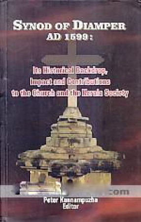 Synod of Diamper AD 1599: Its Historical Backdrop, Impact and Contributions to the Church and the Kerala Society