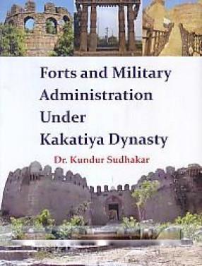 Forts and Military Administration Under Kakatiya Dynasty