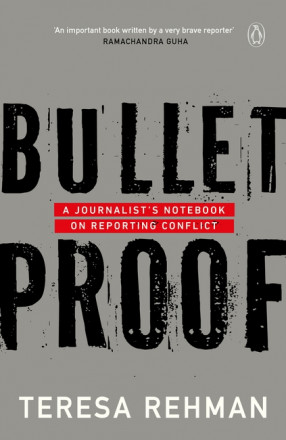 Bullet Proof: A Journalist's Notebook on Reporting Conflict