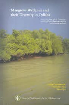 Mangrove Wetlands and their Diversity in Odisha: Acquainting with Species Diversity in Landscape Views of Bhitarkanika and Subarnarekha Wetlands