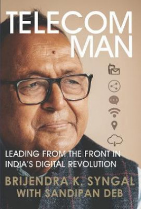 Telecom Man: Leading from the Front in India's Digital Revolution