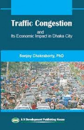 Traffic Congestion and Its Economic Impacts in Dhaka City