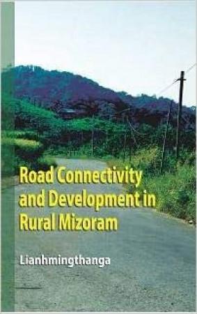 Road Connectivity and Development in Rural Mizoram