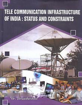 Tele Communication Infrastructure of India: Status and Constraints