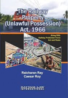 The Railway Property (Unlawful Possession) Act, 1966: Along with Railway Protection Force Act and Rules