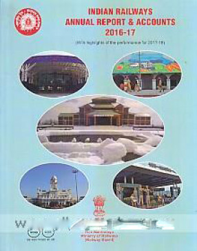 Indian Railways Annual Report & Accounts2016-17: with Highlights of the Performance for 2017-18