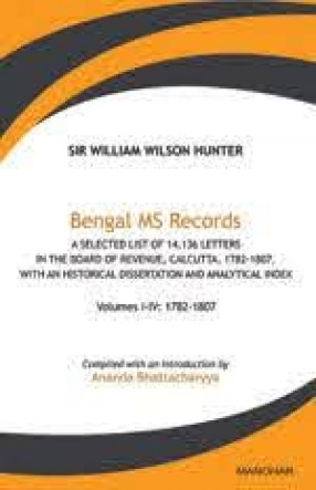Bengal MS Records: A Selected List of 14,136 Letters: In the Board of Revenue, Calcutta, 1782-1807, with an Historical Dissertation and Analytical Index