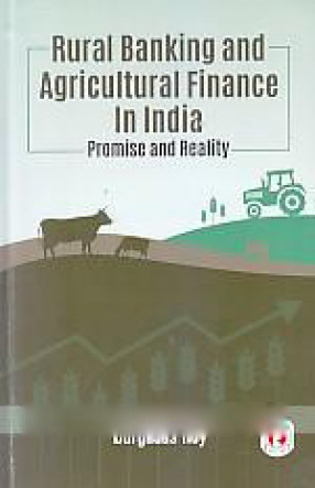 Rural Banking and Agricultural Finance in India: Promise and Reality
