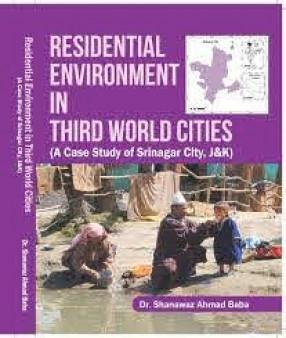 Residential Environment in Third World Cities: A Case Study of Srinagar City, J&K