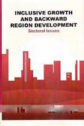 Inclusive Growth and Backward Region Development: Sectoral Issues