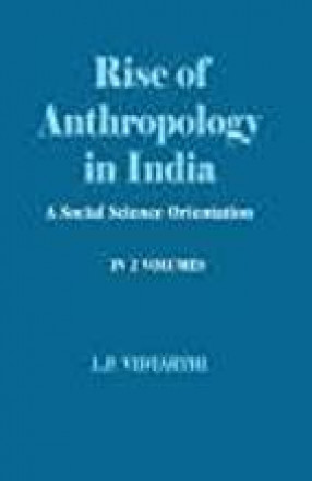 Rise of Anthropology in India: A Social Science Orientation