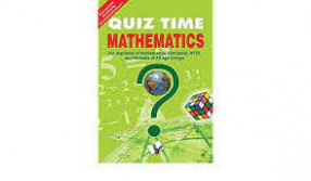 Quiz TIme Mathematics: For Aspirants of Mathematical Olympiads, NTSE and Students of All Age Groups.