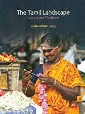 The Tamil Landscape: Culture and Traditions = Mannin Marapu