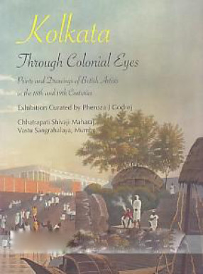 Kolkata: through Colonial Eyes: Prints and Drawings of British Artists in the 18th and 19th enturies