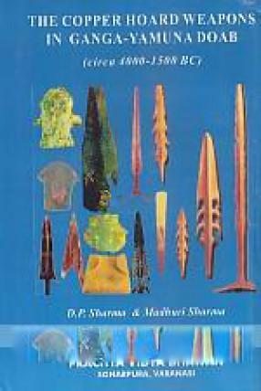The Copper Hoard Weapons in Ganga-Yamuna Doab (Circa 4000-1500 BC)