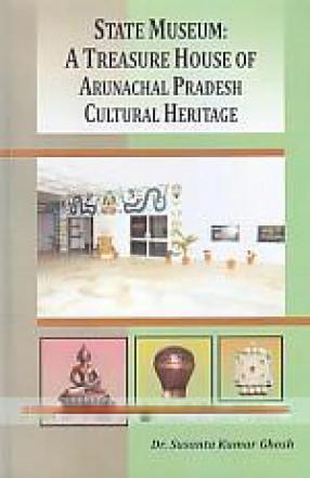 State Museum: A Treasure House of Arunachal Pradesh Cultural Heritage