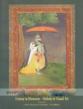 Ecstasy in Monsoo: Melody in Visual Art: From the Indian Museum's Collection: A Catalogue, 13th to 20th July, 2018