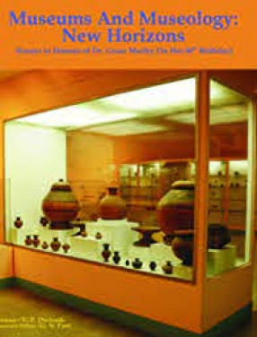 Museums and Museology: New Horizons: Essays in Honour of Dr. Grace Morley on Her 80th birthday