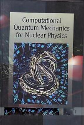 Computational Quantum Mechanics For Nuclear Physics
