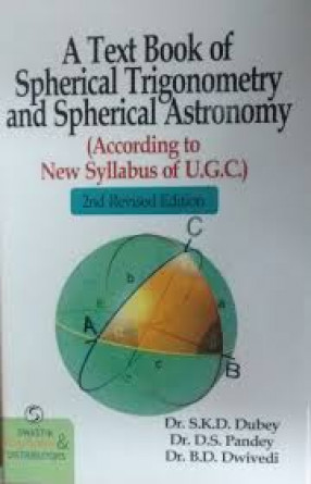 A Text Book of Spherical Trigonometry and Spherical Astronomy: According to New Syllabus of U.G.C.