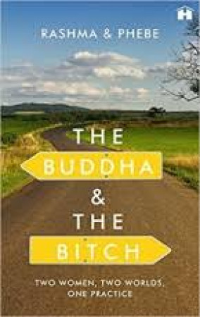 The Buddha & the Bitch: Two Women, Two Worlds, One Practice