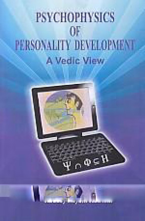 Psychophysics of Personality Development: A Vedic View: Art and Science of Integrating Body, Mind and Soul