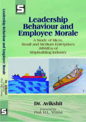 Leadership Behaviour and Employee Morale: A Study of Micro, Small and Medium Enterprises (MSMEs) of Shipbuilding Industry