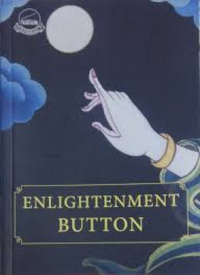 Enlightenment Button: 100 reflexions to help you hit the buzz : Summary of a 5 Days Teaching and 6 Moths Meetings with Geshe Lhakdor La