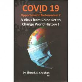 COVID 19 or Opportunistic Bioterrorism: A Virus From China Set to Change World History!