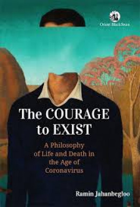 The Courage to Exist: A Philosophy of Life and Death in the Age of Coronavirus