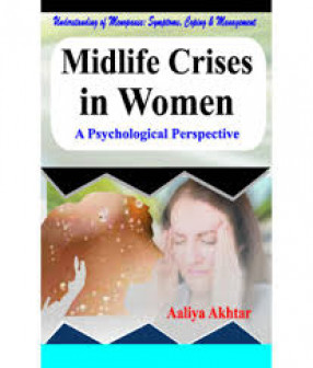 Midlife Crises in Women: A Psychological Perspective: Understanding of Menopause: Symptoms, Coping & Management