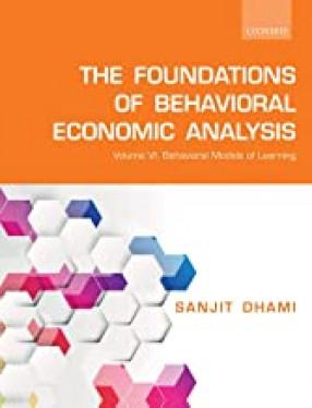 The Foundations of Behavioral Economic Analysis: Behavioral Models of Learning (In Volume VI)