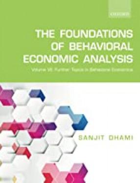 The Foundations of Behavioral Economic Analysis: Further Topics in Behavioral Economics (In Volume VII)